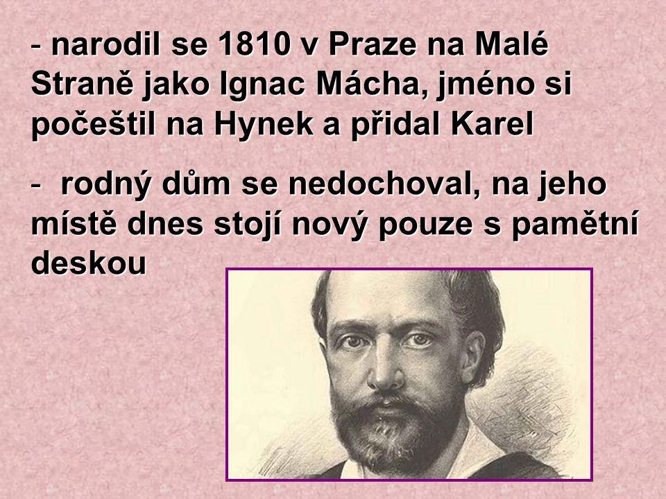 narodil se 1810 v Praze na Malé Straně jako Ignac Mácha, jméno si počeštil na Hynek a přidal Karel