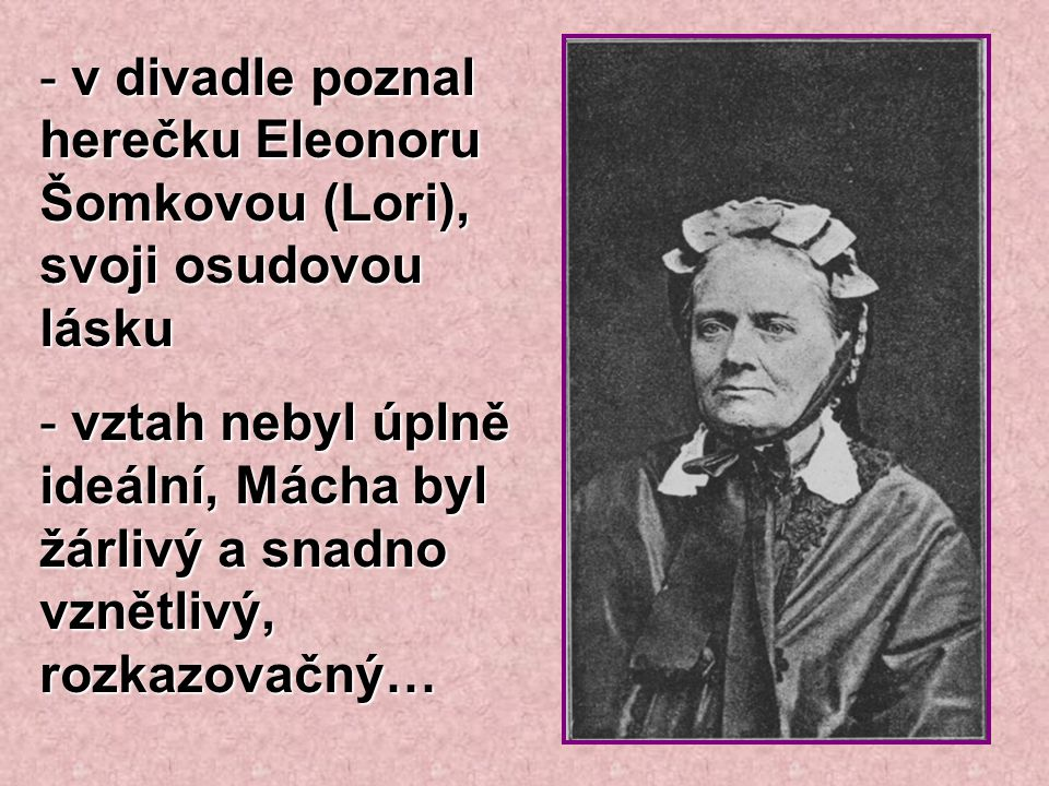 v divadle poznal herečku Eleonoru Šomkovou (Lori), svoji osudovou lásku