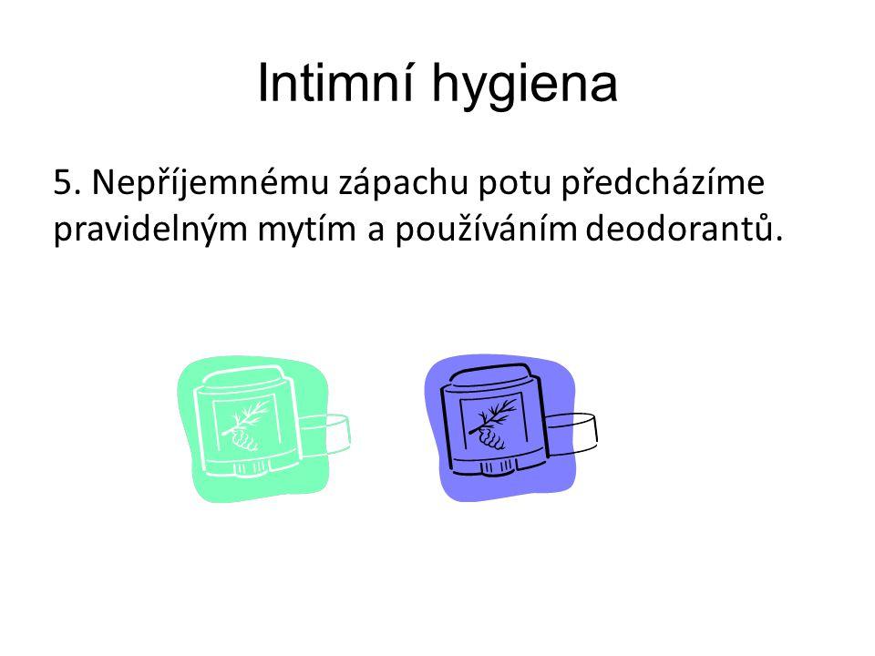Intimní hygiena 5. Nepříjemnému zápachu potu předcházíme pravidelným mytím a používáním deodorantů.