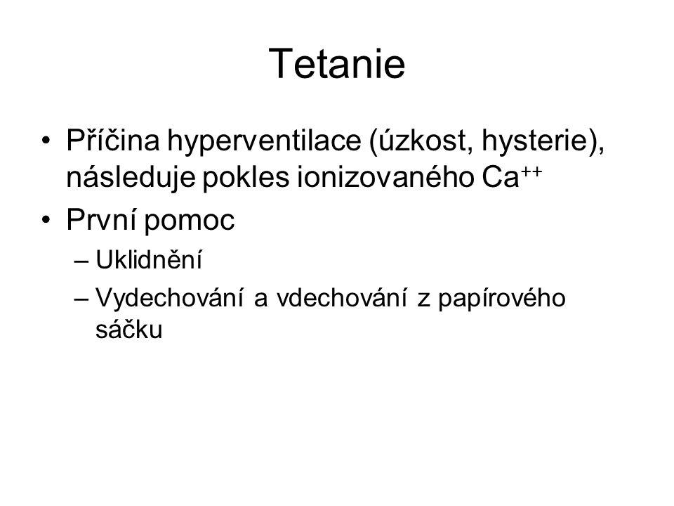 Tetanie Příčina hyperventilace (úzkost, hysterie), následuje pokles ionizovaného Ca++ První pomoc.