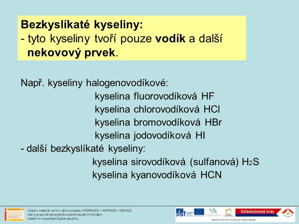 Bezkyslíkaté kyseliny: tyto kyseliny tvoří pouze vodík a další