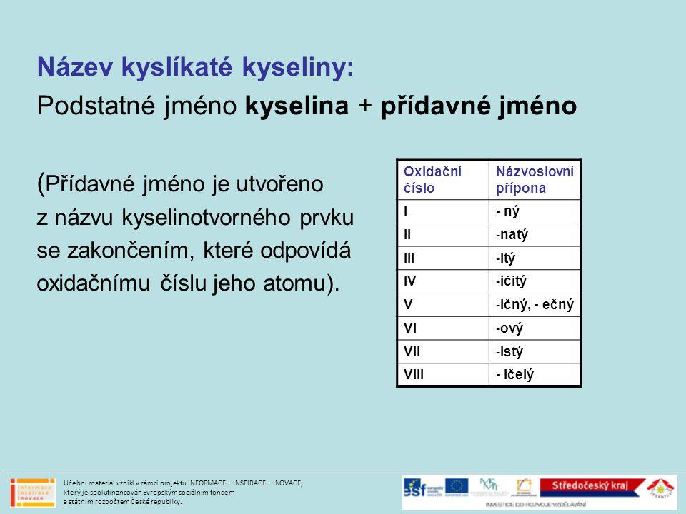 Název kyslíkaté kyseliny: Podstatné jméno kyselina + přídavné jméno