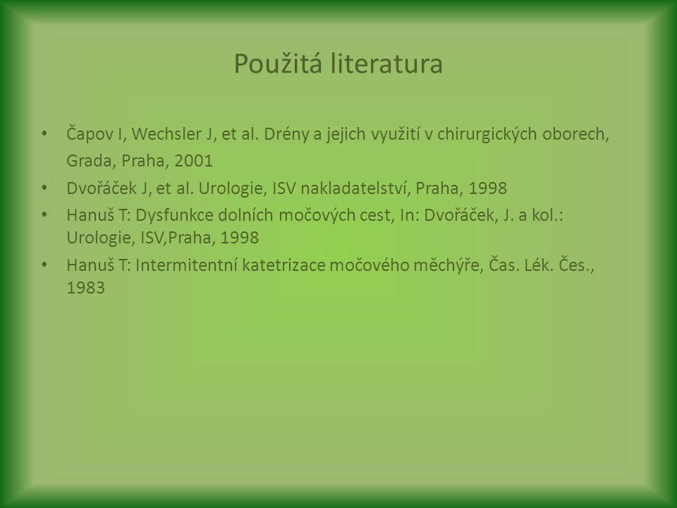 Použitá literatura Čapov I, Wechsler J, et al. Drény a jejich využití v chirurgických oborech, Grada, Praha, 2001.