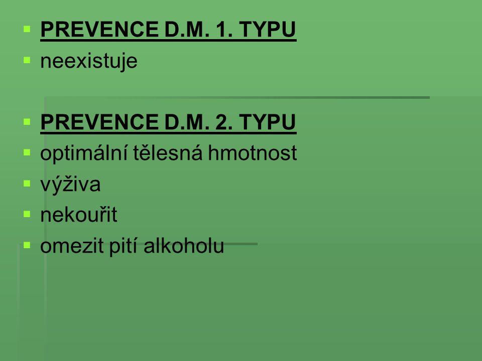 PREVENCE D.M. 1. TYPU neexistuje. PREVENCE D.M. 2. TYPU. optimální tělesná hmotnost. výživa. nekouřit.