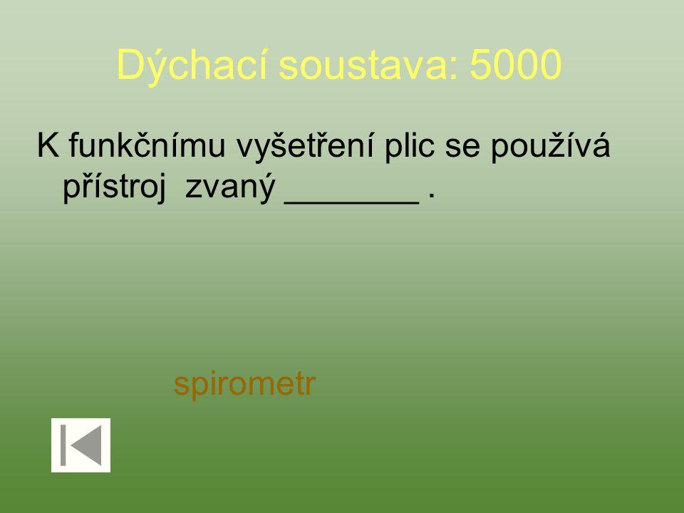 Dýchací soustava: 5000 K funkčnímu vyšetření plic se používá přístroj zvaný _______ . spirometr