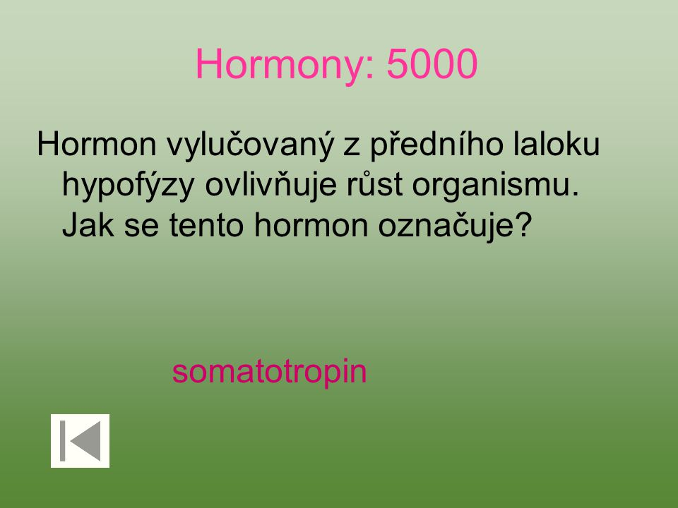 Hormony: 5000 Hormon vylučovaný z předního laloku hypofýzy ovlivňuje růst organismu. Jak se tento hormon označuje