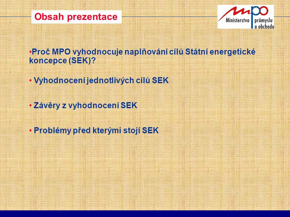 Obsah prezentace Proč MPO vyhodnocuje naplňování cílů Státní energetické koncepce (SEK) Vyhodnocení jednotlivých cílů SEK.