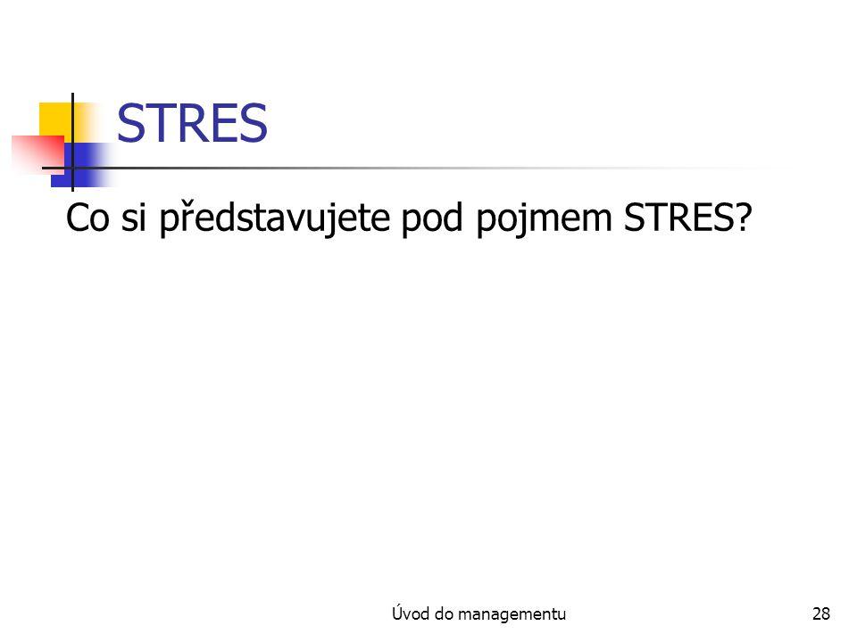 STRES Co si představujete pod pojmem STRES Úvod do managementu