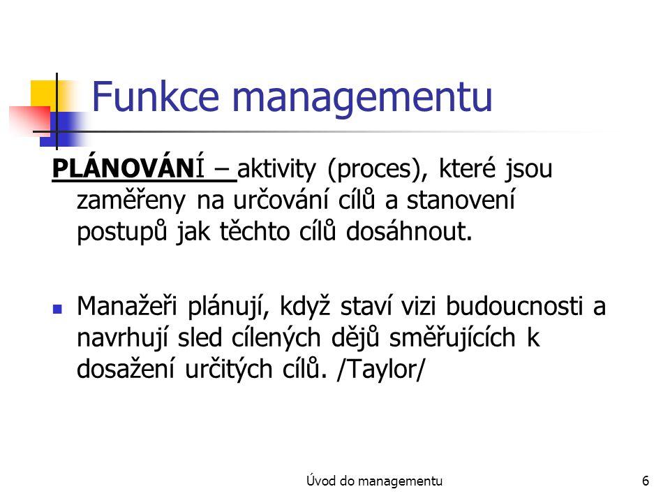 Funkce managementu PLÁNOVÁNÍ – aktivity (proces), které jsou zaměřeny na určování cílů a stanovení postupů jak těchto cílů dosáhnout.