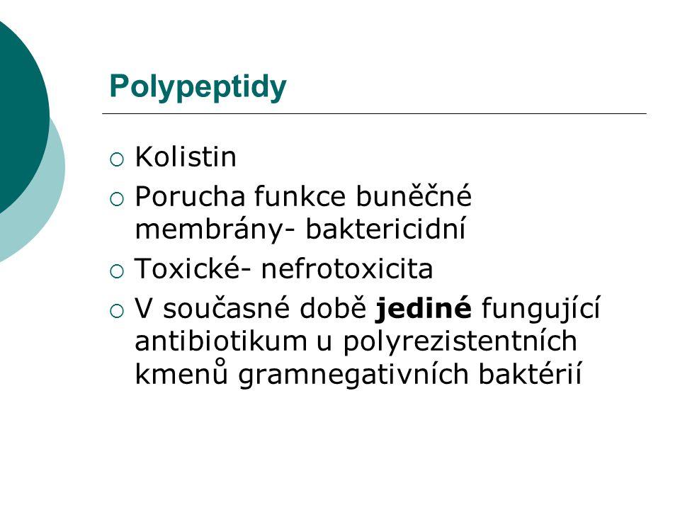 Polypeptidy Kolistin Porucha funkce buněčné membrány- baktericidní