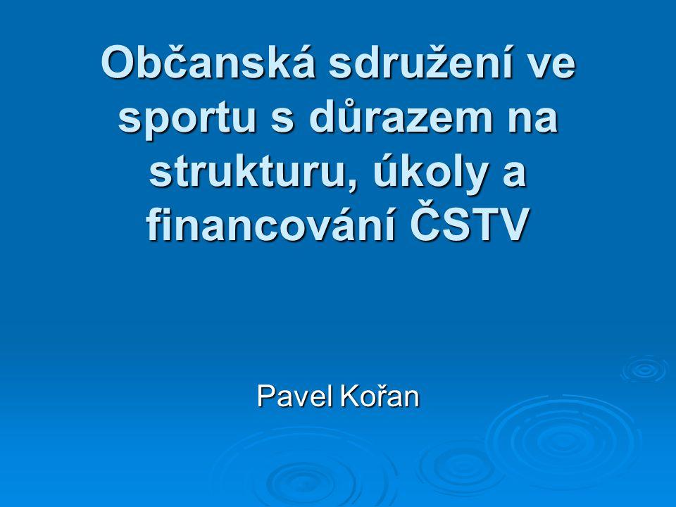 Občanská sdružení ve sportu s důrazem na strukturu, úkoly a financování ČSTV