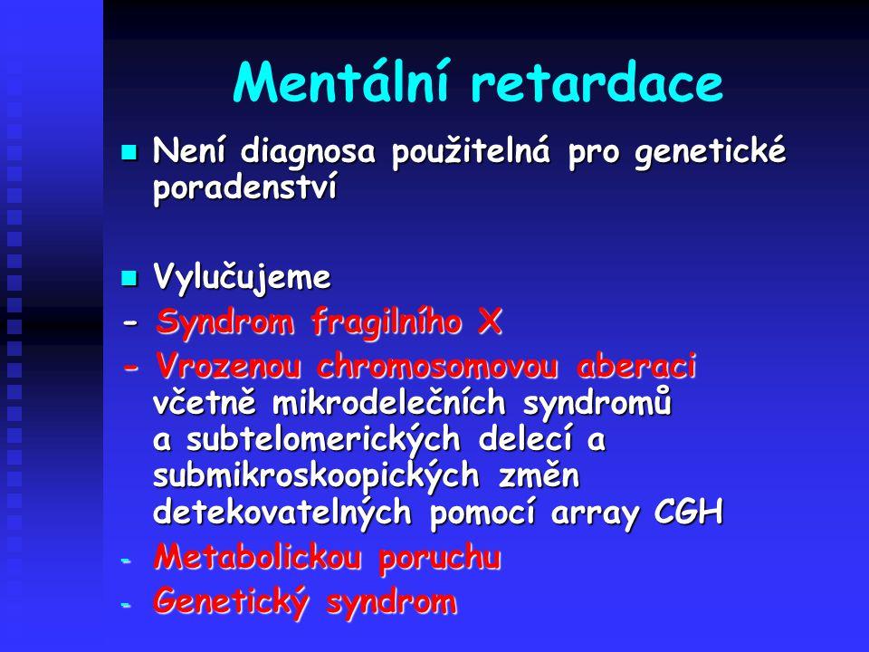Mentální retardace Není diagnosa použitelná pro genetické poradenství