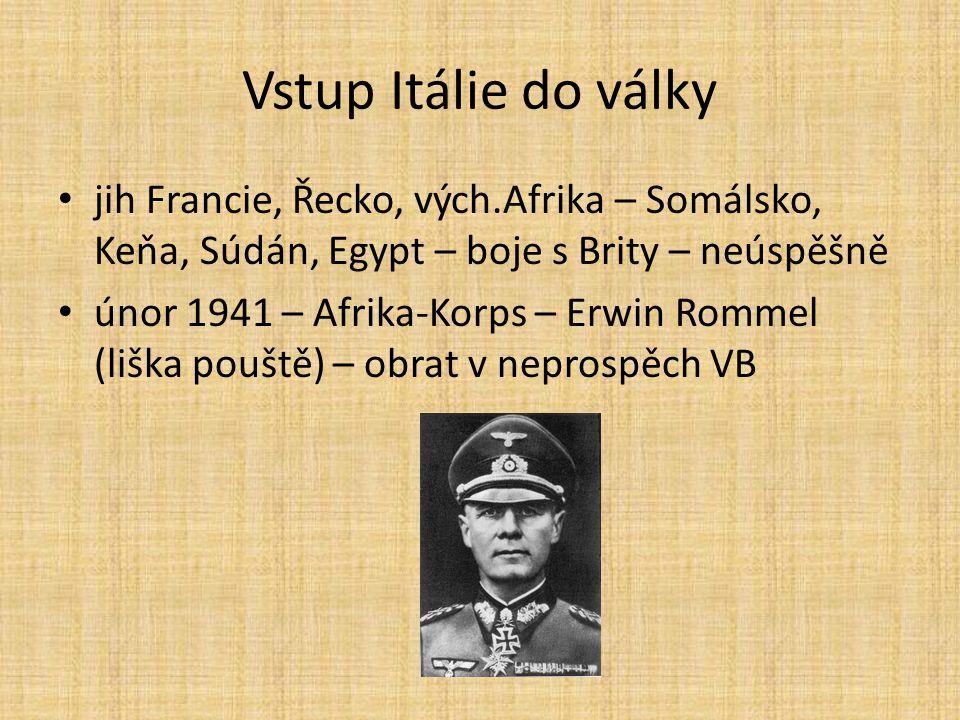 Vstup Itálie do války jih Francie, Řecko, vých.Afrika – Somálsko, Keňa, Súdán, Egypt – boje s Brity – neúspěšně.