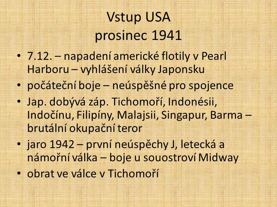 Vstup USA prosinec 1941 7.12. – napadení americké flotily v Pearl Harboru – vyhlášení války Japonsku.
