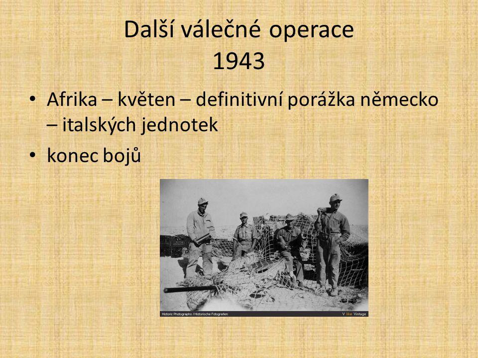 Další válečné operace 1943 Afrika – květen – definitivní porážka německo – italských jednotek.
