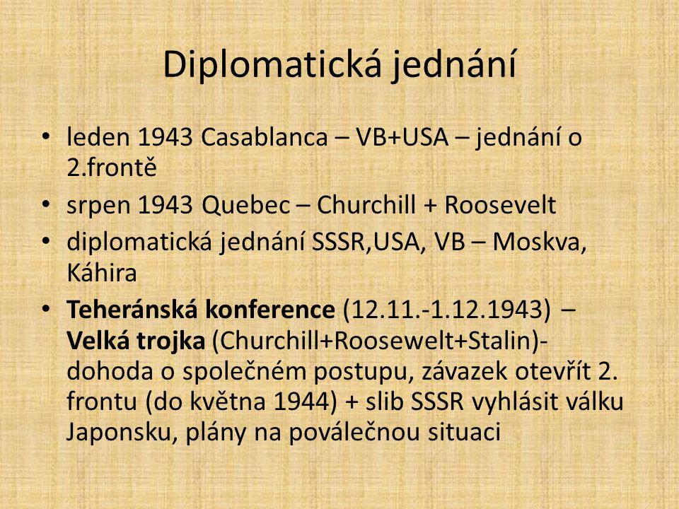 Diplomatická jednání leden 1943 Casablanca – VB+USA – jednání o 2.frontě. srpen 1943 Quebec – Churchill + Roosevelt.