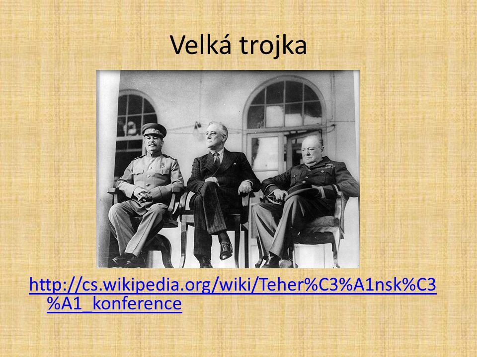 Velká trojka http://cs.wikipedia.org/wiki/Teher%C3%A1nsk%C3%A1_konference