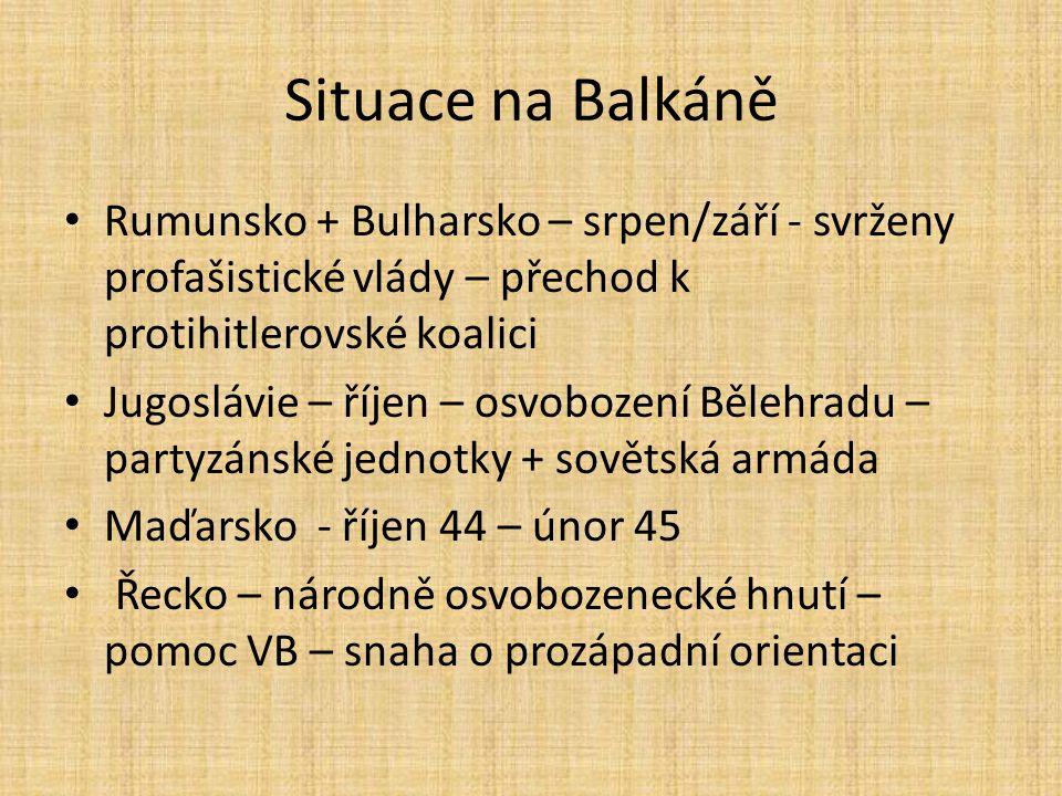 Situace na Balkáně Rumunsko + Bulharsko – srpen/září - svrženy profašistické vlády – přechod k protihitlerovské koalici.