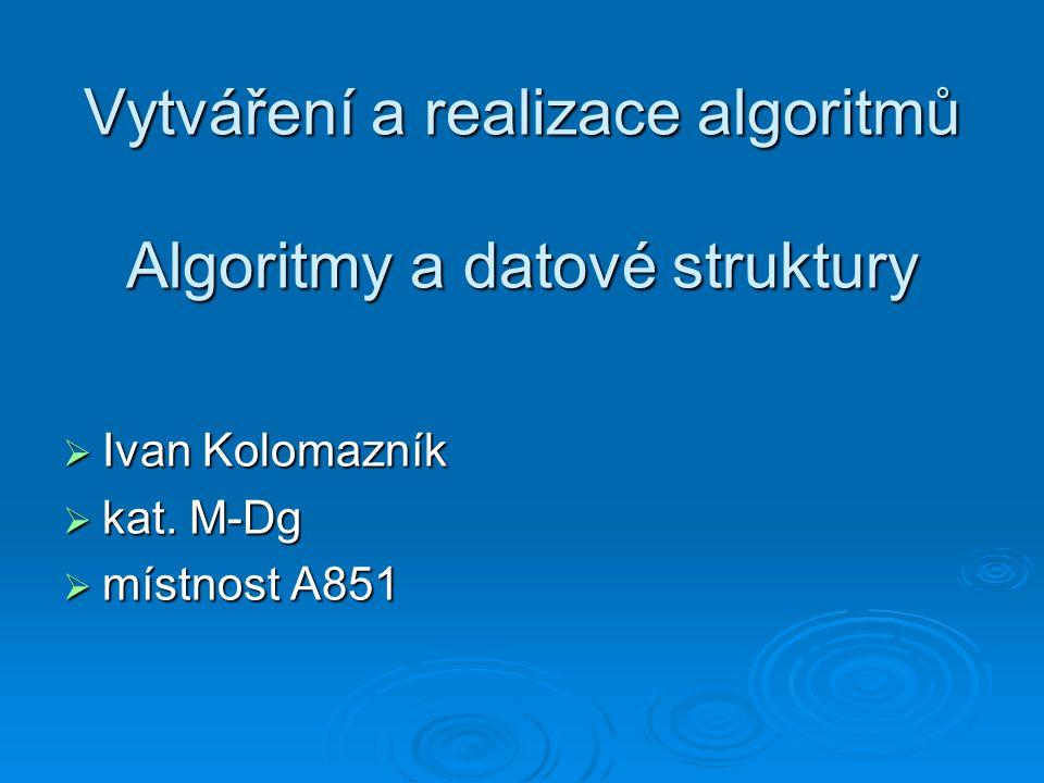 Vytváření a realizace algoritmů Algoritmy a datové struktury