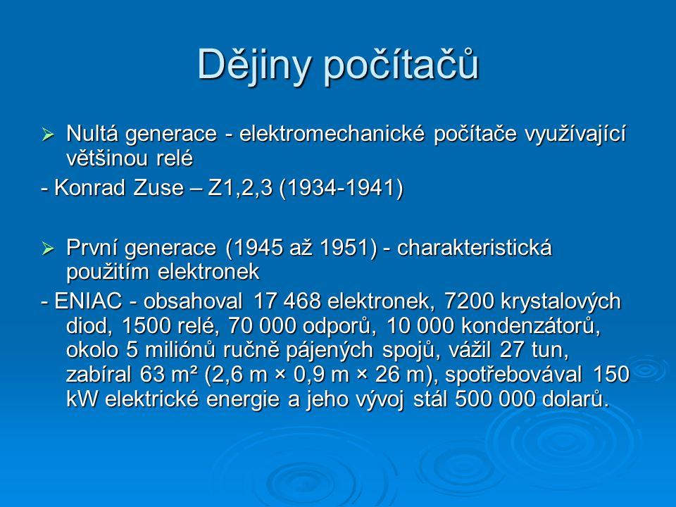 Dějiny počítačů Nultá generace - elektromechanické počítače využívající většinou relé. - Konrad Zuse – Z1,2,3 (1934-1941)