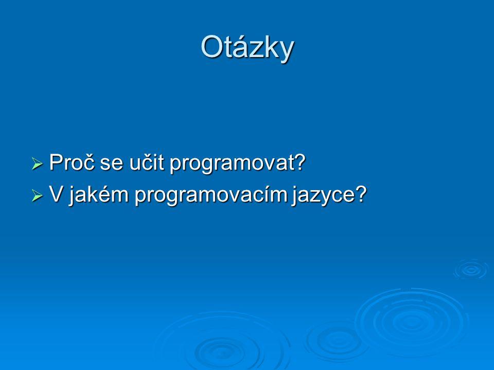 Otázky Proč se učit programovat V jakém programovacím jazyce