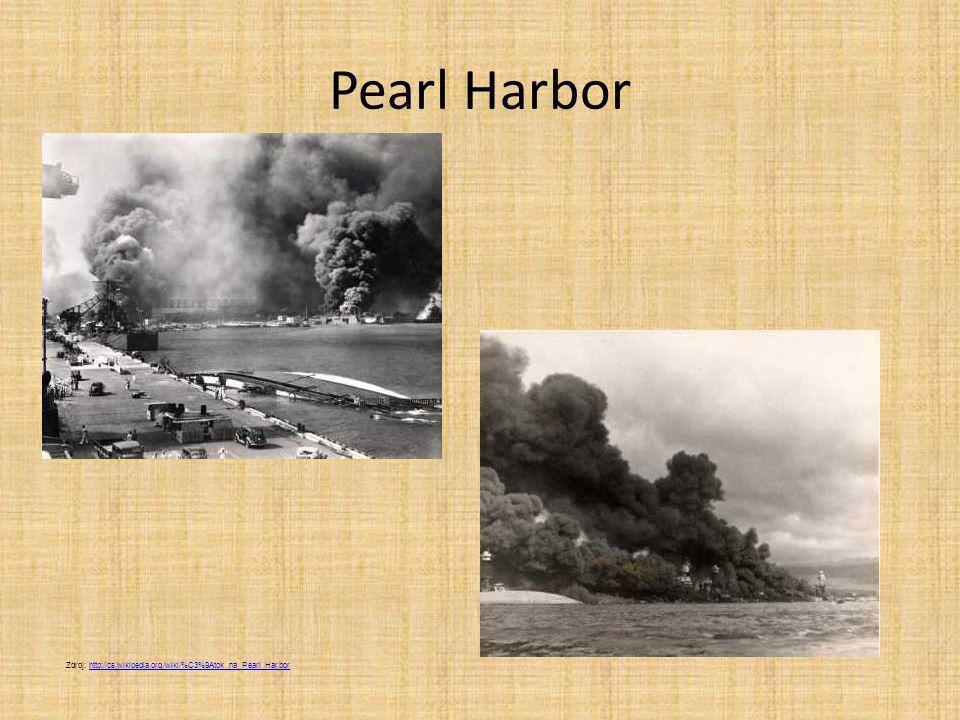 Pearl Harbor Zdroj: http://cs.wikipedia.org/wiki/%C3%9Atok_na_Pearl_Harbor