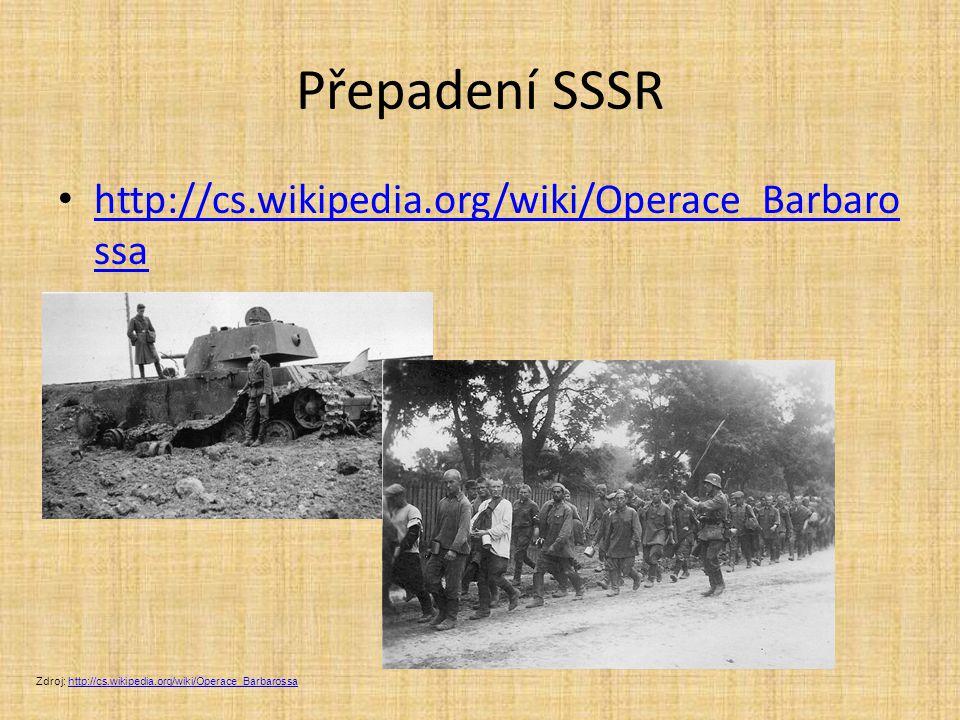 Přepadení SSSR http://cs.wikipedia.org/wiki/Operace_Barbarossa