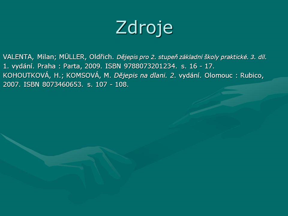 Zdroje VALENTA, Milan; MÜLLER, Oldřich. Dějepis pro 2. stupeň základní školy praktické. 3. díl.