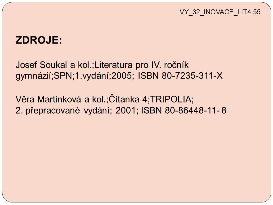 VY_32_INOVACE_LIT4.55 ZDROJE: Josef Soukal a kol.;Literatura pro IV. ročník gymnázií;SPN;1.vydání;2005; ISBN 80-7235-311-X.