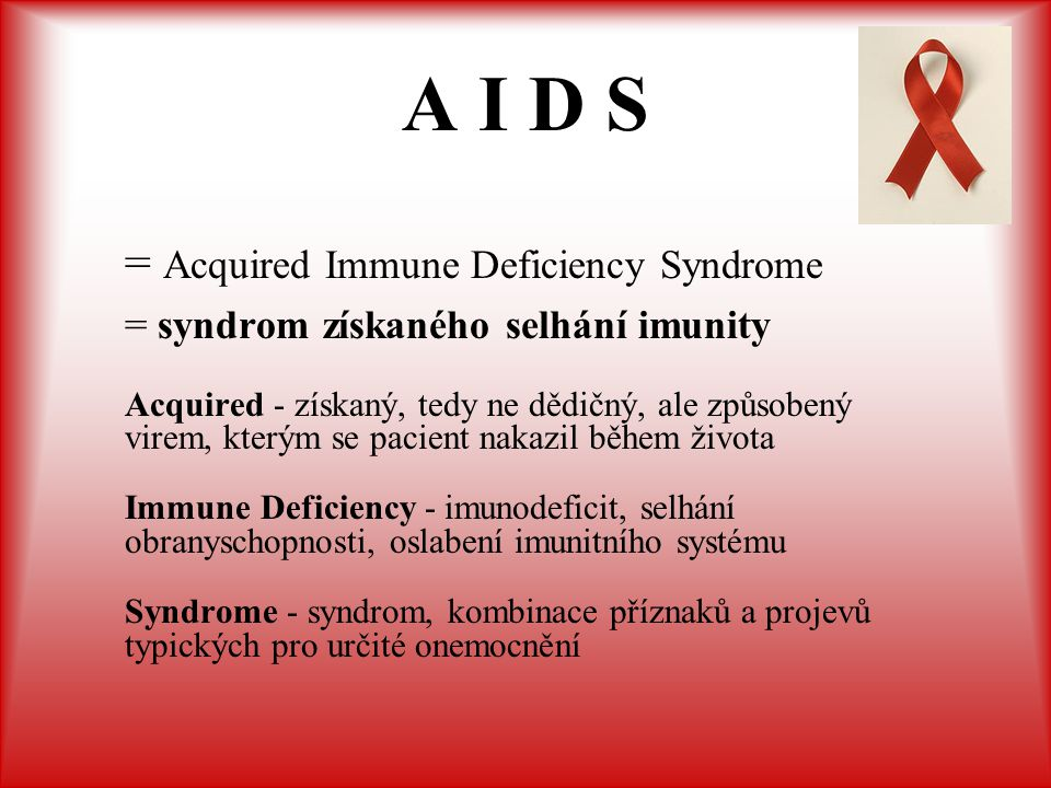 A I D S = Acquired Immune Deficiency Syndrome