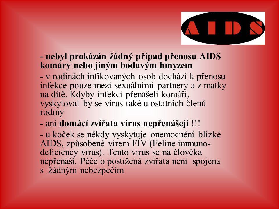 - nebyl prokázán žádný případ přenosu AIDS komáry nebo jiným bodavým hmyzem