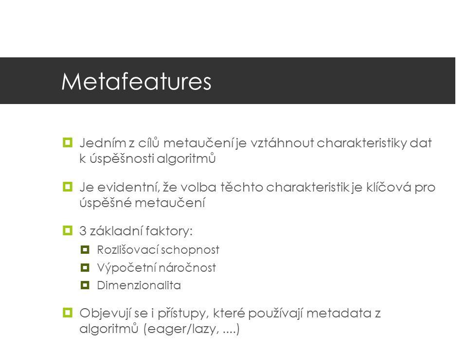 Metafeatures Jedním z cílů metaučení je vztáhnout charakteristiky dat k úspěšnosti algoritmů.