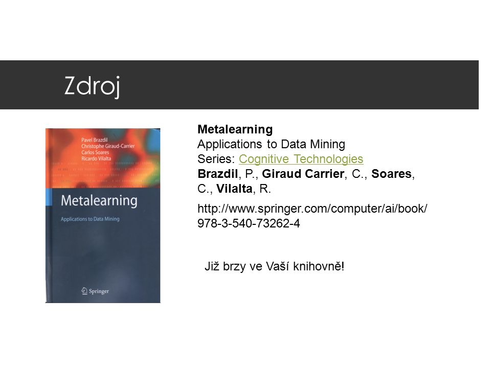 Zdroj Metalearning Applications to Data Mining