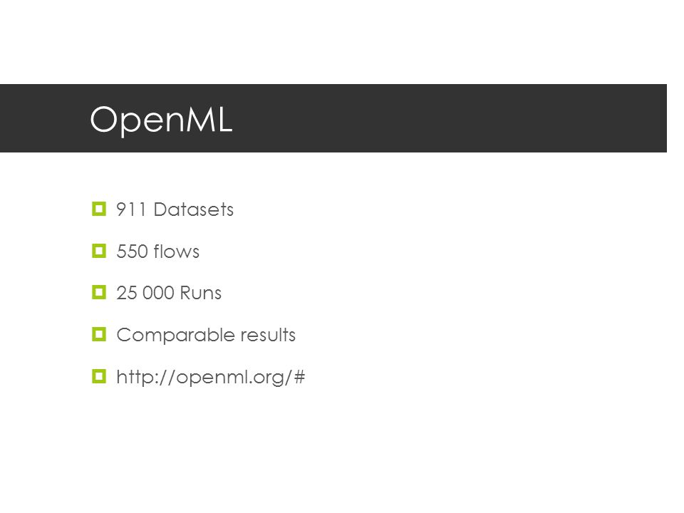 OpenML 911 Datasets 550 flows 25 000 Runs Comparable results