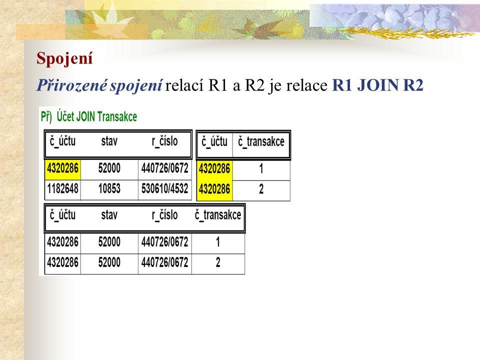 Spojení Přirozené spojení relací R1 a R2 je relace R1 JOIN R2