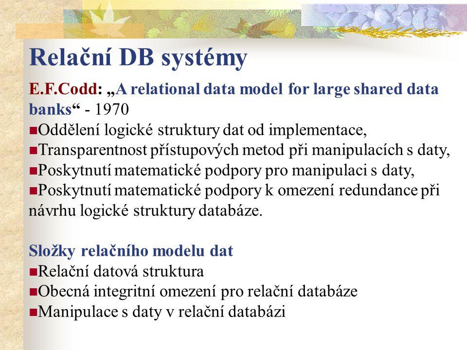 """Relační DB systémy E.F.Codd: """"A relational data model for large shared data banks - 1970. Oddělení logické struktury dat od implementace,"""