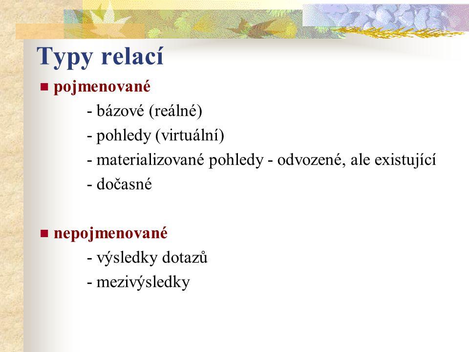 Typy relací pojmenované - bázové (reálné) - pohledy (virtuální)