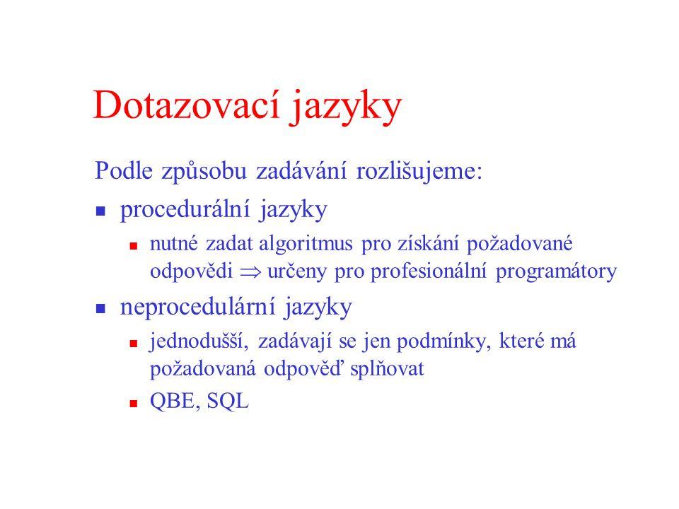Dotazovací jazyky Podle způsobu zadávání rozlišujeme: