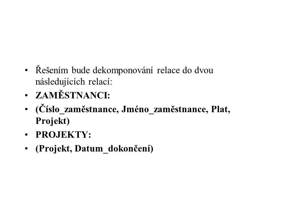 Řešením bude dekomponování relace do dvou následujících relací: