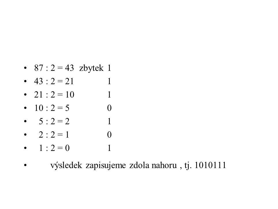 87 : 2 = 43 zbytek 1 43 : 2 = 21 1. 21 : 2 = 10 1. 10 : 2 = 5 0. 5 : 2 = 2 1. 2 : 2 = 1 0.