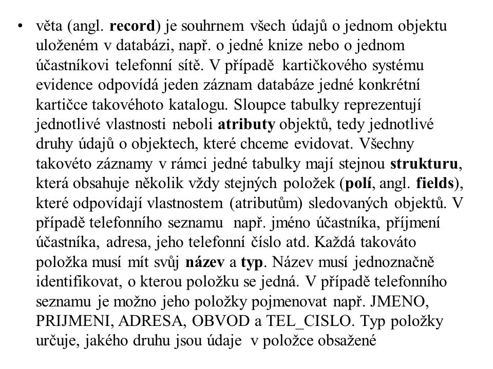 věta (angl. record) je souhrnem všech údajů o jednom objektu uloženém v databázi, např.