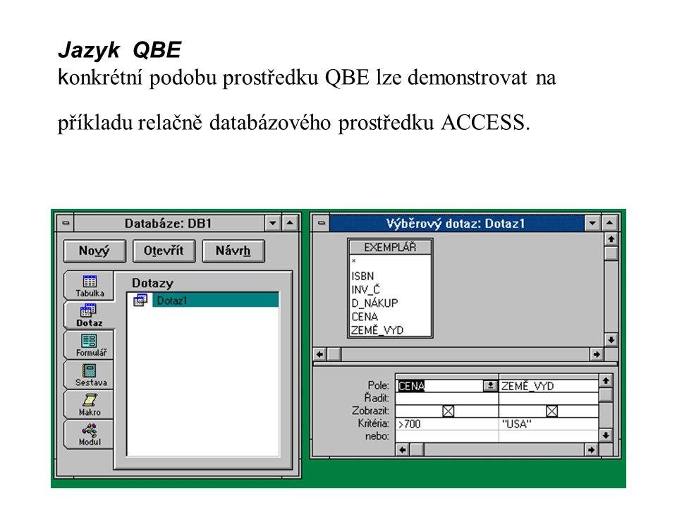 Jazyk QBE konkrétní podobu prostředku QBE lze demonstrovat na příkladu relačně databázového prostředku ACCESS.