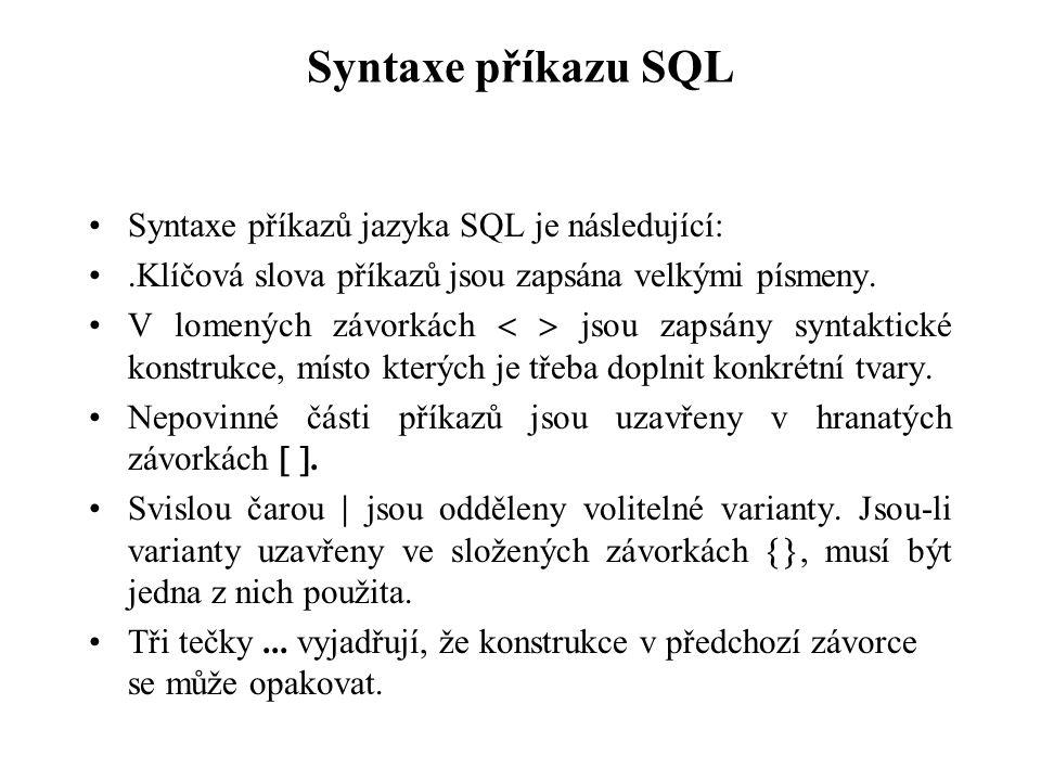 Syntaxe příkazu SQL Syntaxe příkazů jazyka SQL je následující: