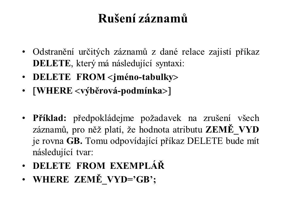 Rušení záznamů Odstranění určitých záznamů z dané relace zajistí příkaz DELETE, který má následující syntaxi: