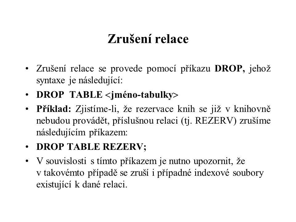 Zrušení relace Zrušení relace se provede pomocí příkazu DROP, jehož syntaxe je následující: DROP TABLE jméno-tabulky