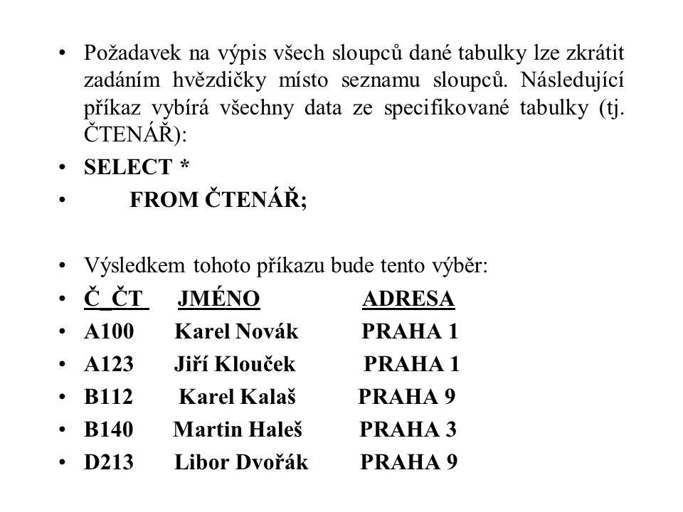 Požadavek na výpis všech sloupců dané tabulky lze zkrátit zadáním hvězdičky místo seznamu sloupců. Následující příkaz vybírá všechny data ze specifikované tabulky (tj. ČTENÁŘ):