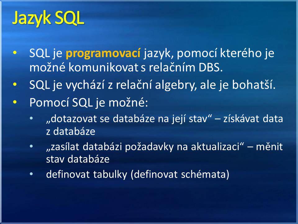 Jazyk SQL SQL je programovací jazyk, pomocí kterého je možné komunikovat s relačním DBS. SQL je vychází z relační algebry, ale je bohatší.
