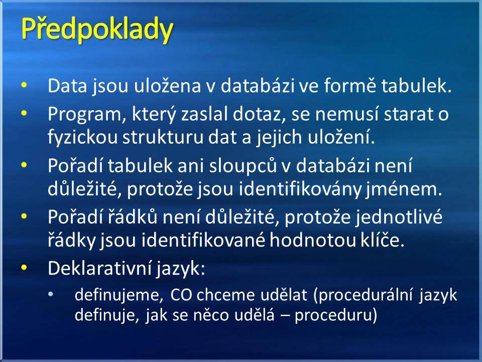 Předpoklady Data jsou uložena v databázi ve formě tabulek.
