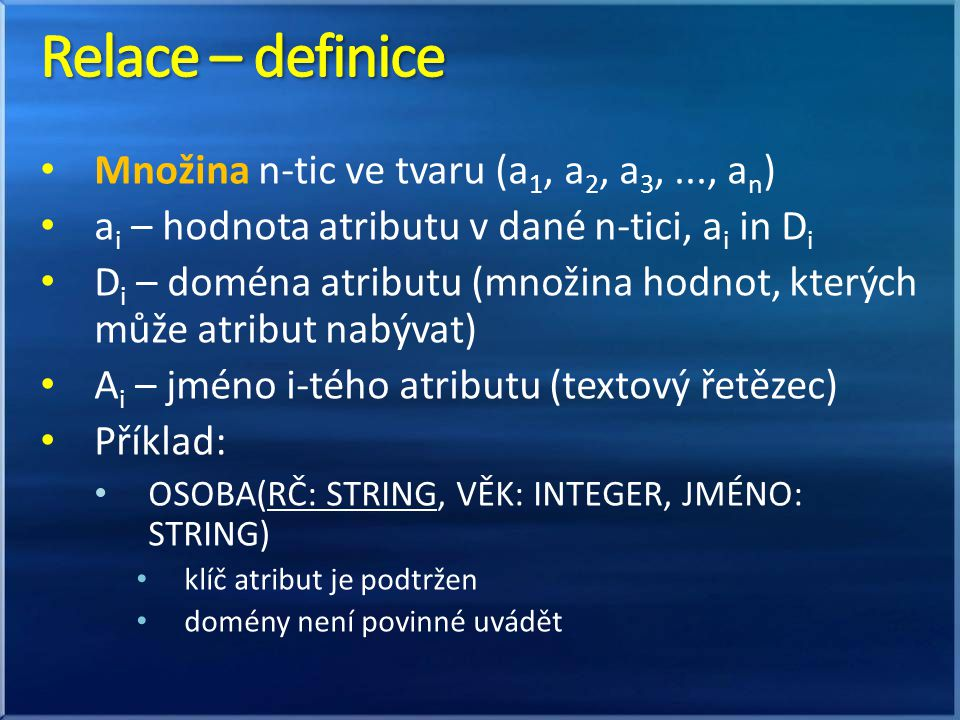 Relace – definice Množina n-tic ve tvaru (a1, a2, a3, ..., an)