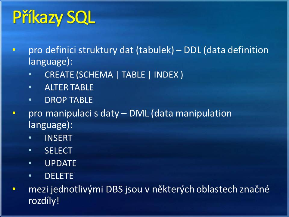 Příkazy SQL pro definici struktury dat (tabulek) – DDL (data definition language): CREATE (SCHEMA | TABLE | INDEX )